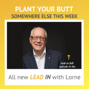 Lead In With Lorne – Put Your Butt Down Somewhere Else