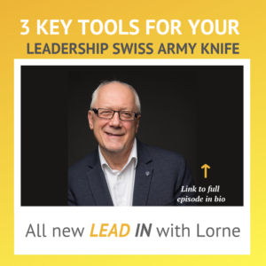 Lead in With Lorne – 3 Key Tools For Your Leadership Swiss Army Knife